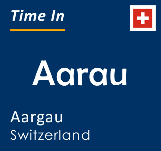 Current time in Aarau, Aargau, Switzerland