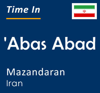 Current time in 'Abas Abad, Mazandaran, Iran
