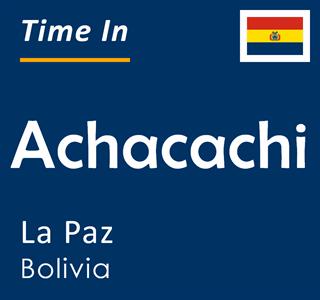 Current time in Achacachi, La Paz, Bolivia