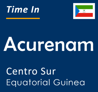 Current time in Acurenam, Centro Sur, Equatorial Guinea