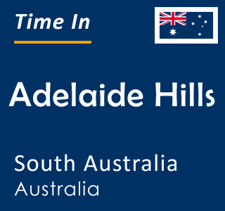 Current time in Adelaide Hills, South Australia, Australia