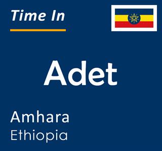 Current time in Adet, Amhara, Ethiopia