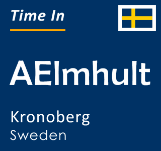 Current time in AElmhult, Kronoberg, Sweden