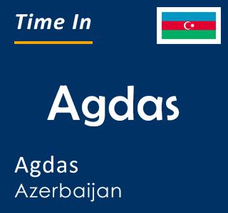 Current time in Agdas, Agdas, Azerbaijan