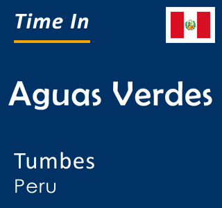 Current time in Aguas Verdes, Tumbes, Peru