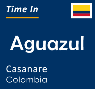Current time in Aguazul, Casanare, Colombia