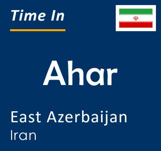 Current time in Ahar, East Azerbaijan, Iran