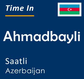 Current time in Ahmadbayli, Saatli, Azerbaijan