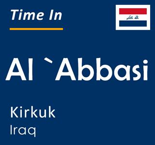 Current time in Al `Abbasi, Kirkuk, Iraq