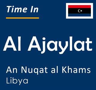 Current time in Al Ajaylat, An Nuqat al Khams, Libya