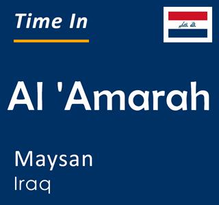 Current time in Al 'Amarah, Maysan, Iraq
