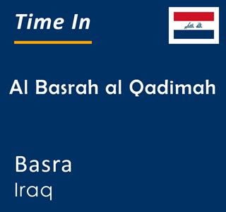 Current time in Al Basrah al Qadimah, Basra, Iraq