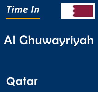 Current time in Al Ghuwayriyah, Qatar