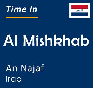 Current time in Al Mishkhab, An Najaf, Iraq