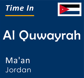 Current time in Al Quwayrah, Ma'an, Jordan