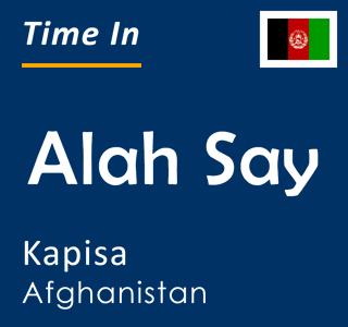Current time in Alah Say, Kapisa, Afghanistan