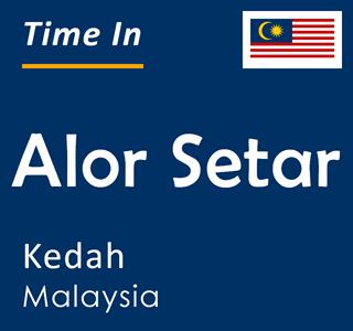 Current time in Alor Setar, Kedah, Malaysia