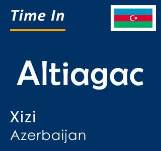 Current time in Altiagac, Xizi, Azerbaijan