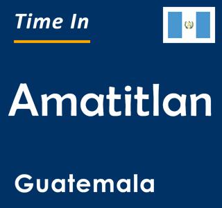 Current time in Amatitlan, Guatemala