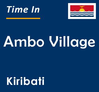 Current time in Ambo Village, Kiribati