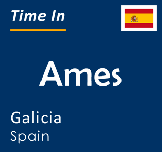 Current time in Ames, Galicia, Spain