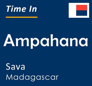 Current time in Ampahana, Sava, Madagascar