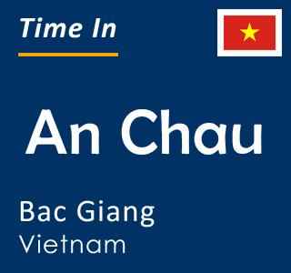 Current time in An Chau, Bac Giang, Vietnam