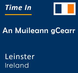 Current time in An Muileann gCearr, Leinster, Ireland