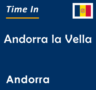 Current time in Andorra la Vella, Andorra