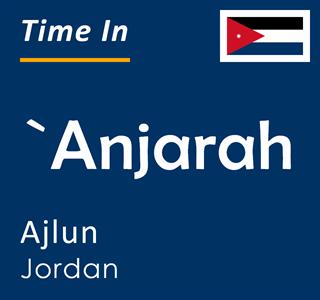 Current time in `Anjarah, Ajlun, Jordan
