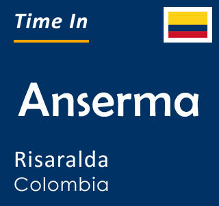 Current time in Anserma, Risaralda, Colombia
