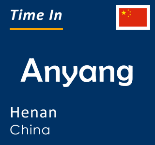 Current time in Anyang, Henan, China