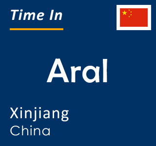 Current time in Aral, Xinjiang, China