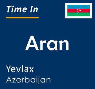 Current time in Aran, Yevlax, Azerbaijan