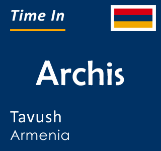 Current time in Archis, Tavush, Armenia