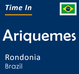 Current time in Ariquemes, Rondonia, Brazil