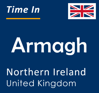 Current time in Armagh, Northern Ireland, United Kingdom