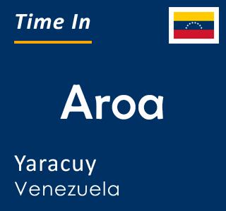 Current time in Aroa, Yaracuy, Venezuela