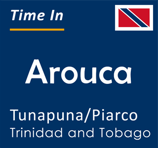 Current time in Arouca, Tunapuna/Piarco, Trinidad and Tobago