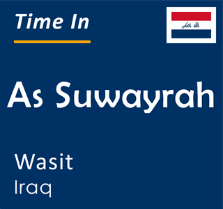 Current time in As Suwayrah, Wasit, Iraq