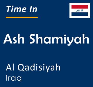 Current time in Ash Shamiyah, Al Qadisiyah, Iraq