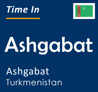 Current time in Ashgabat, Ashgabat, Turkmenistan