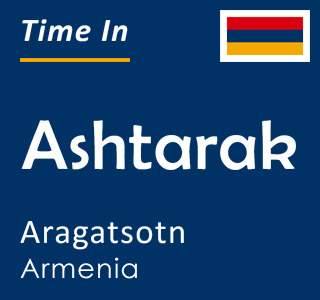 Current time in Ashtarak, Aragatsotn, Armenia