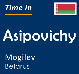 Current time in Asipovichy, Mogilev, Belarus