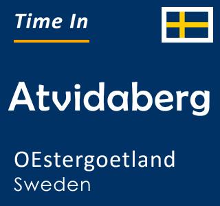 Current time in Atvidaberg, OEstergoetland, Sweden