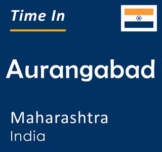 Current time in Aurangabad, Maharashtra, India