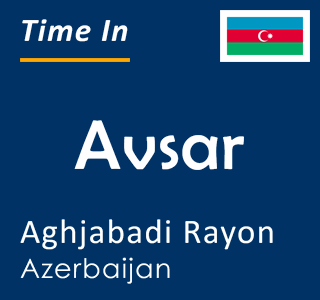 Current time in Avsar, Aghjabadi Rayon, Azerbaijan