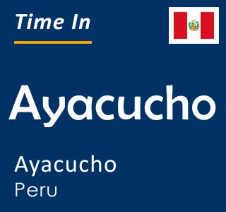 Current time in Ayacucho, Ayacucho, Peru