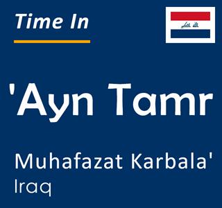 Current time in 'Ayn Tamr, Muhafazat Karbala', Iraq