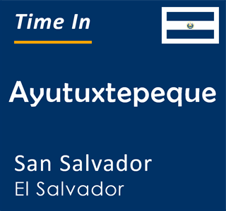 Current time in Ayutuxtepeque, San Salvador, El Salvador